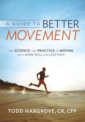 A Guide to Better Movement By Hargrove, Todd